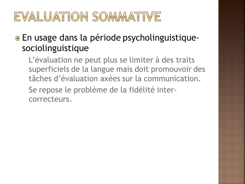  En usage dans la période psycholinguistique- sociolinguistique L'évaluation ne peut plus se limiter à des traits superficiels de la langue mais doit