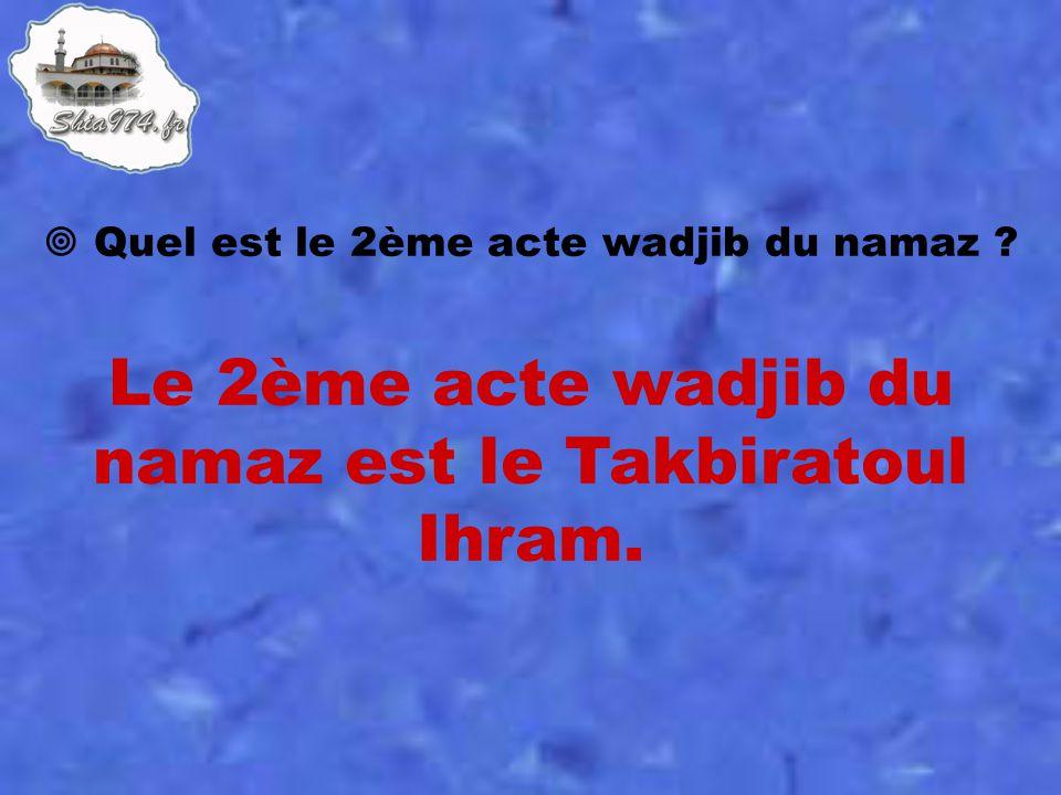 Le 2ème acte wadjib du namaz est le Takbiratoul Ihram.