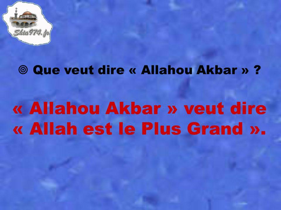 « Allahou Akbar » veut dire « Allah est le Plus Grand ».