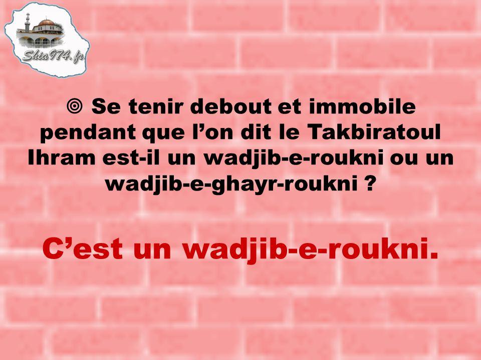 C'est un wadjib-e-roukni.