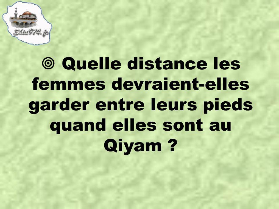  Quelle distance les femmes devraient-elles garder entre leurs pieds quand elles sont au Qiyam