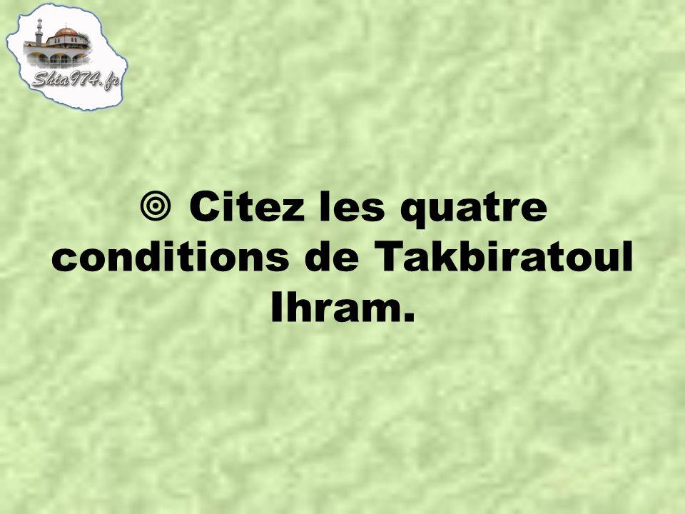  Citez les quatre conditions de Takbiratoul Ihram.
