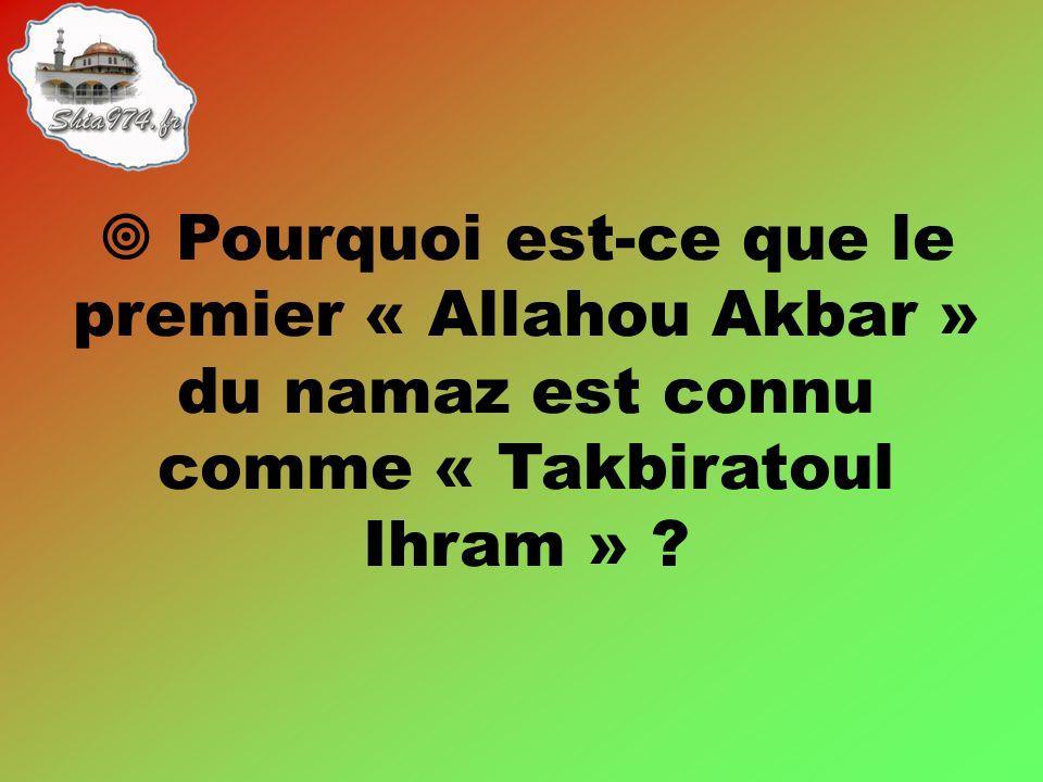  Pourquoi est-ce que le premier « Allahou Akbar » du namaz est connu comme « Takbiratoul Ihram » ?