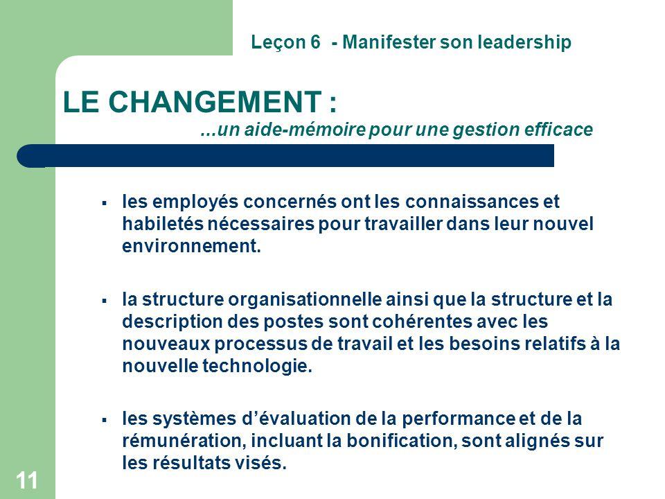 11 LE CHANGEMENT :...un aide-mémoire pour une gestion efficace  les employés concernés ont les connaissances et habiletés nécessaires pour travailler