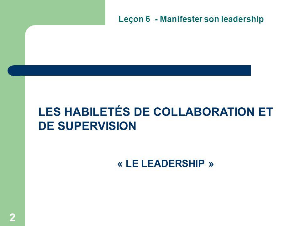 2 LES HABILETÉS DE COLLABORATION ET DE SUPERVISION Leçon 6 - Manifester son leadership « LE LEADERSHIP »