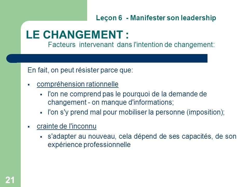 21 LE CHANGEMENT : Facteurs intervenant dans l'intention de changement: En fait, on peut résister parce que:  compréhension rationnelle  l'on ne com