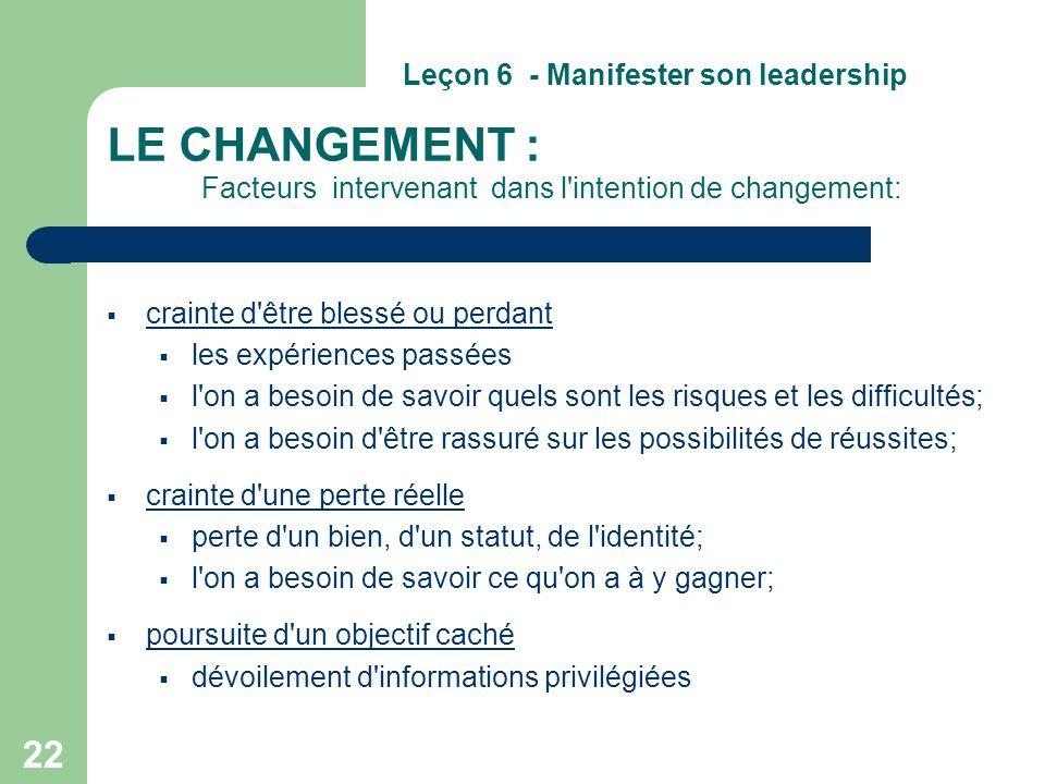 22 LE CHANGEMENT : Facteurs intervenant dans l'intention de changement:  crainte d'être blessé ou perdant  les expériences passées  l'on a besoin d