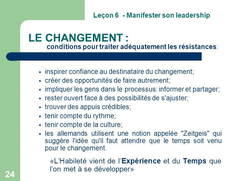 24 LE CHANGEMENT : conditions pour traiter adéquatement les résistances:  inspirer confiance au destinataire du changement;  créer des opportunités