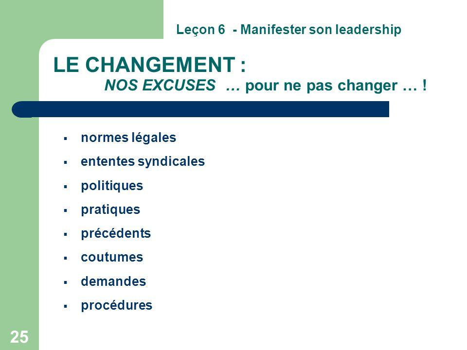 25 LE CHANGEMENT : NOS EXCUSES … pour ne pas changer … !  normes légales  ententes syndicales  politiques  pratiques  précédents  coutumes  dem