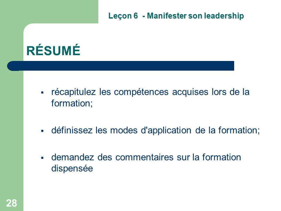 28 RÉSUMÉ  récapitulez les compétences acquises lors de la formation;  définissez les modes d'application de la formation;  demandez des commentair