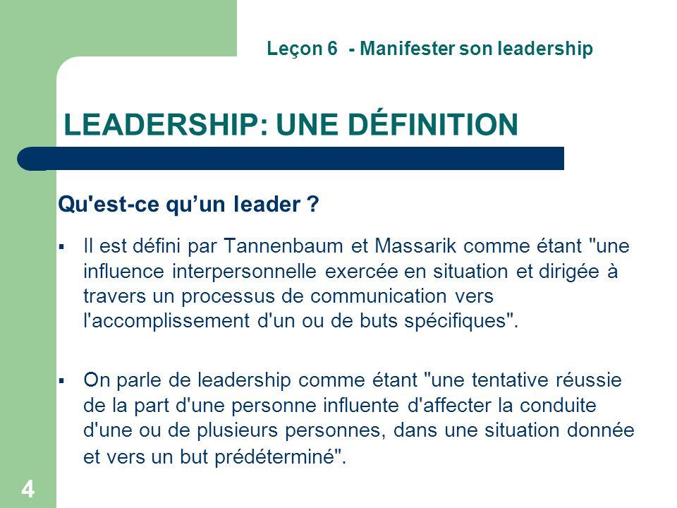 4 LEADERSHIP: UNE DÉFINITION Qu'est-ce qu'un leader ?  Il est défini par Tannenbaum et Massarik comme étant
