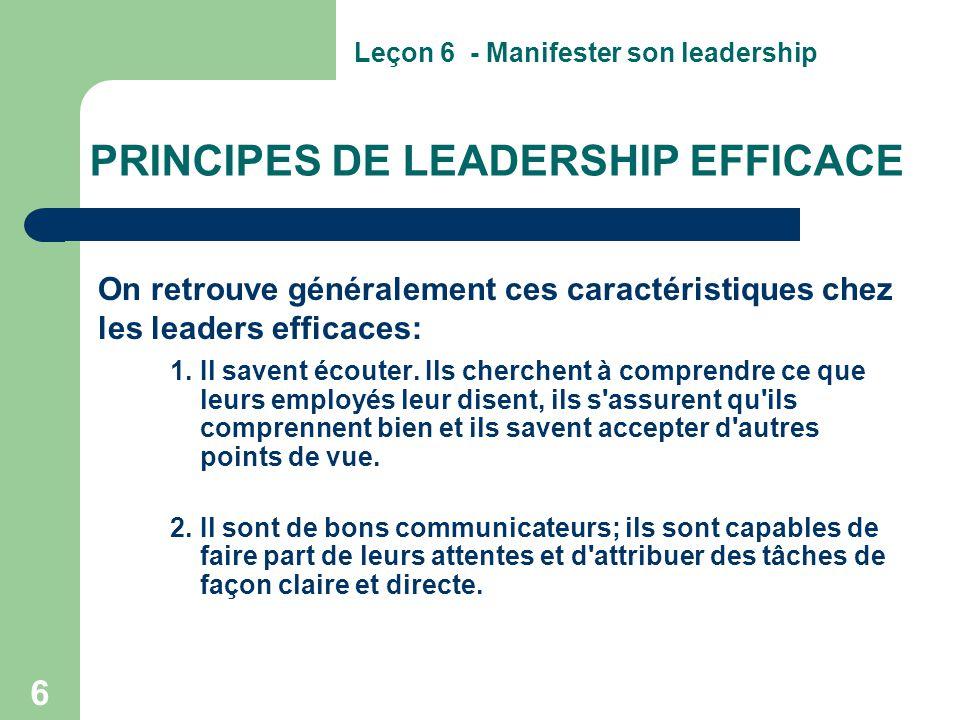 6 PRINCIPES DE LEADERSHIP EFFICACE 1.Il savent écouter. Ils cherchent à comprendre ce que leurs employés leur disent, ils s'assurent qu'ils comprennen