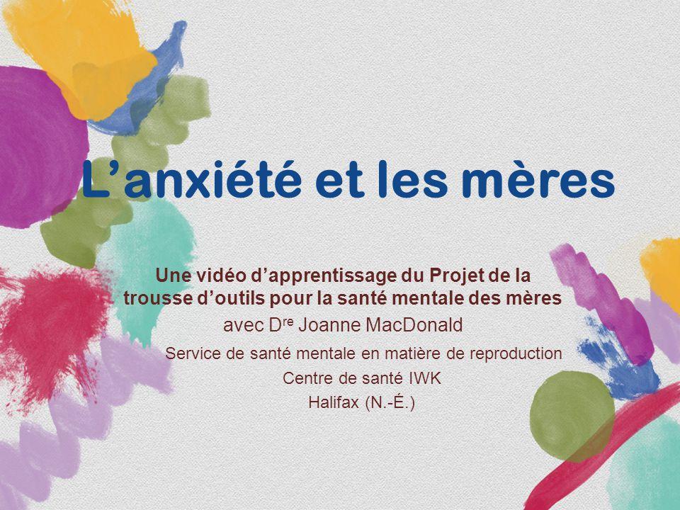 L'anxiété et les mères Une vidéo d'apprentissage du Projet de la trousse d'outils pour la santé mentale des mères avec D re Joanne MacDonald Service d