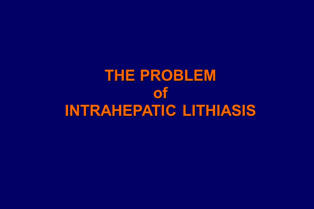 THE PROBLEM of INTRAHEPATIC LITHIASIS