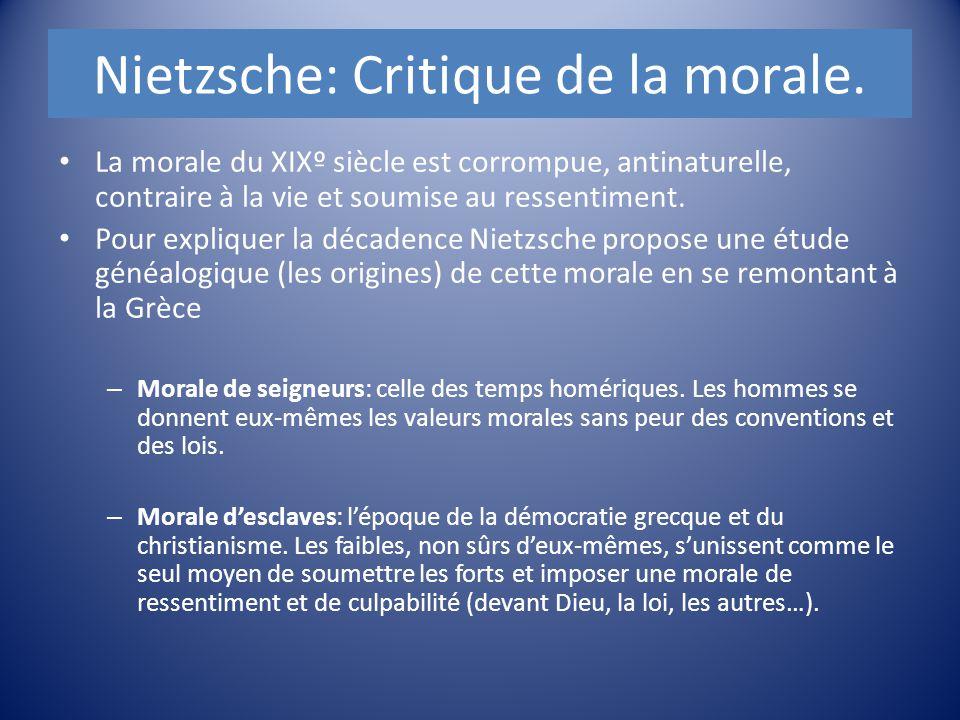 Nietzsche: Critique de la morale. La morale du XIXº siècle est corrompue, antinaturelle, contraire à la vie et soumise au ressentiment. Pour expliquer