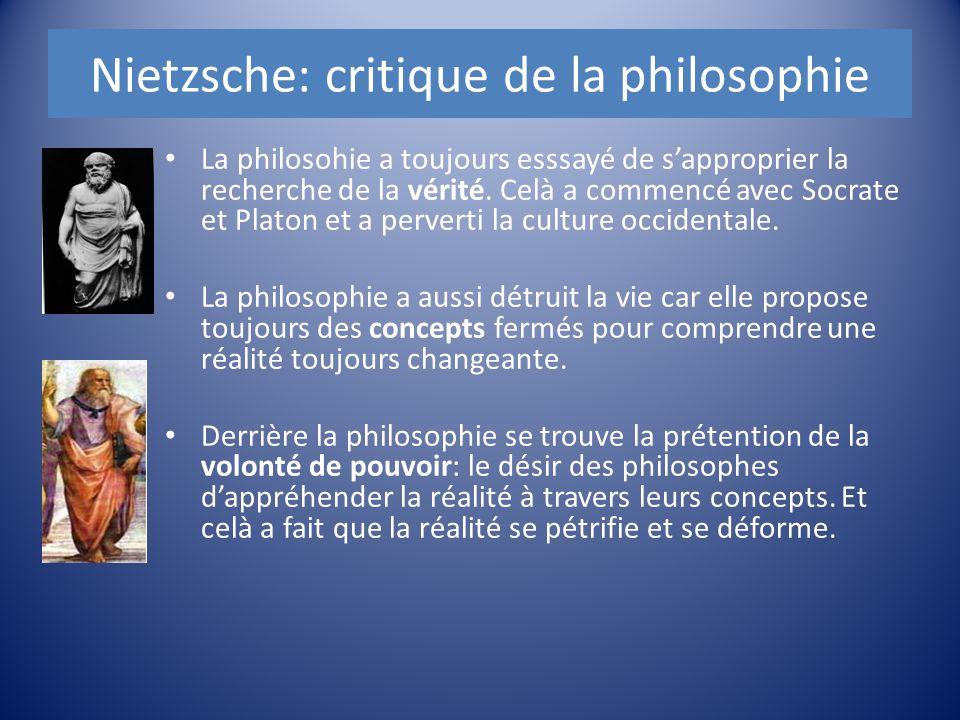 Nietzsche: critique de la philosophie La philosohie a toujours esssayé de s'approprier la recherche de la vérité. Celà a commencé avec Socrate et Plat