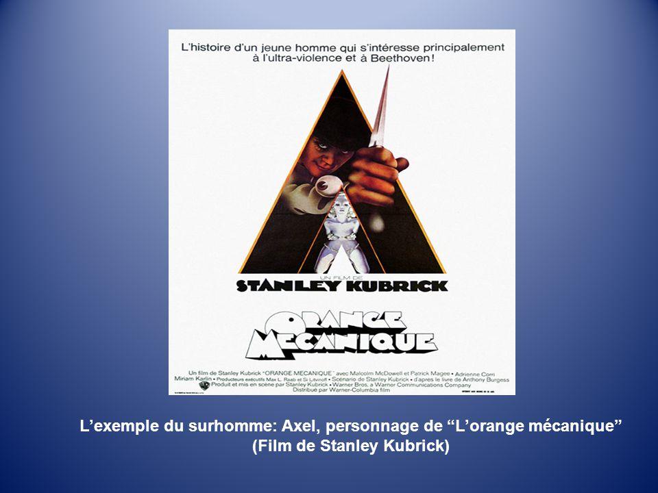 """L'exemple du surhomme: Axel, personnage de """"L'orange mécanique"""" (Film de Stanley Kubrick)"""