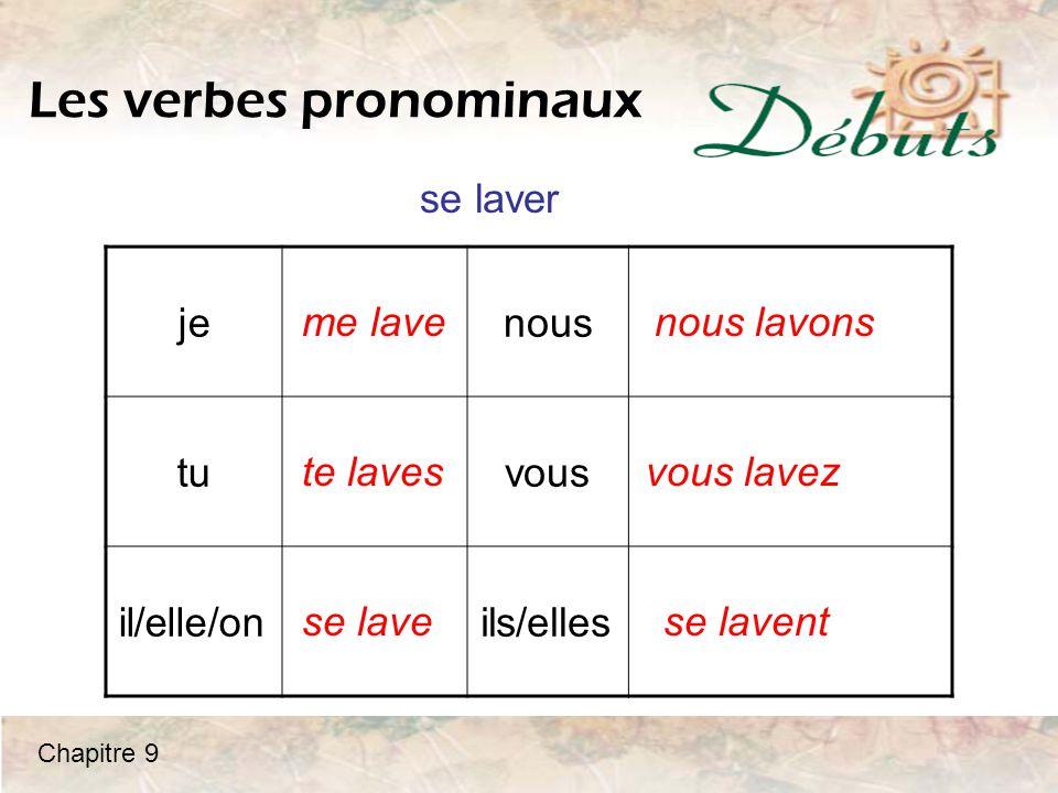 Les verbes pronominaux jenous tuvous il/elle/onils/elles me lave te laves se lave nous lavons vous lavez se lavent se laver Chapitre 9
