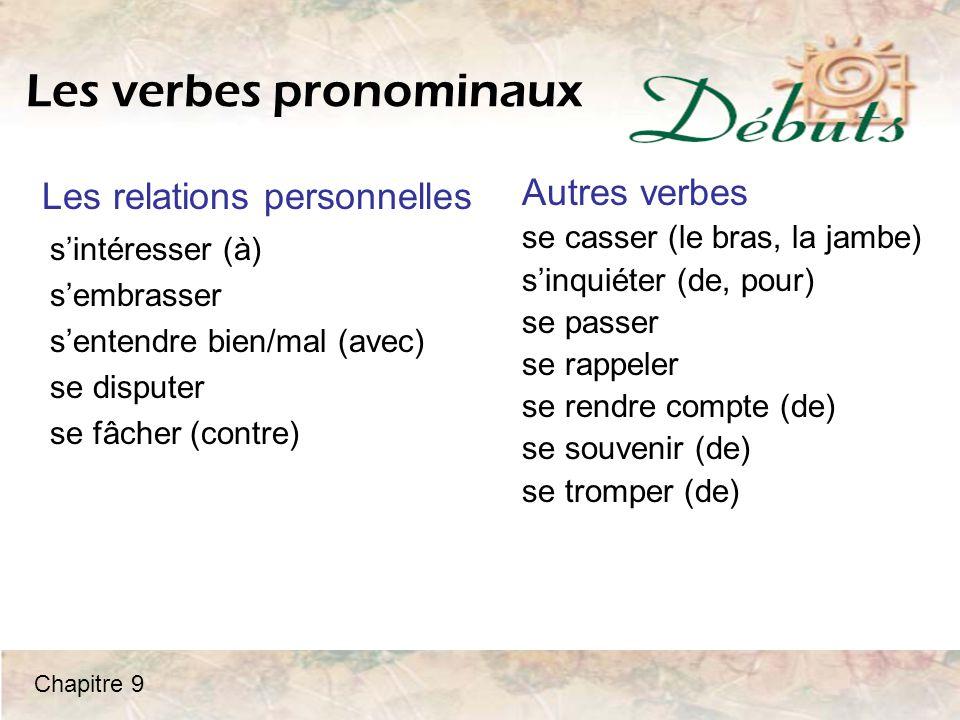 Les verbes pronominaux s'intéresser (à) s'embrasser s'entendre bien/mal (avec) se disputer se fâcher (contre) Les relations personnelles Autres verbes