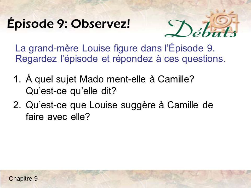 Épisode 9: Observez! La grand-mère Louise figure dans l'Épisode 9. Regardez l'épisode et répondez à ces questions. 1.À quel sujet Mado ment-elle à Cam