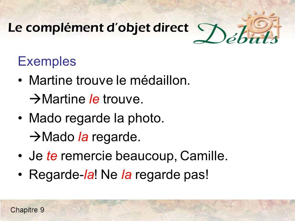 Les pronoms compléments d'objet direct jenous tuvous il/elle/onils/elles me (m') te (t') le (l') / la nous vous les Chapitre 9
