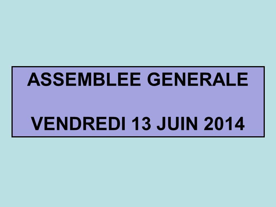 ASSEMBLEE GENERALE VENDREDI 13 JUIN 2014