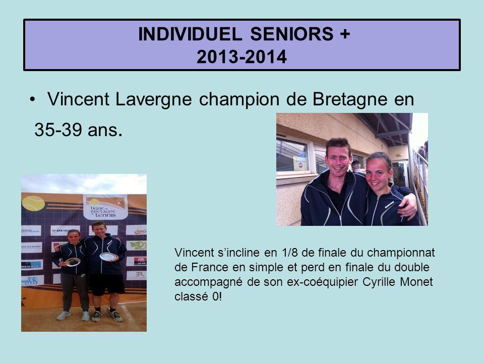 Vincent Lavergne champion de Bretagne en 35-39 ans. INDIVIDUEL SENIORS + 2013-2014 Vincent s'incline en 1/8 de finale du championnat de France en simp