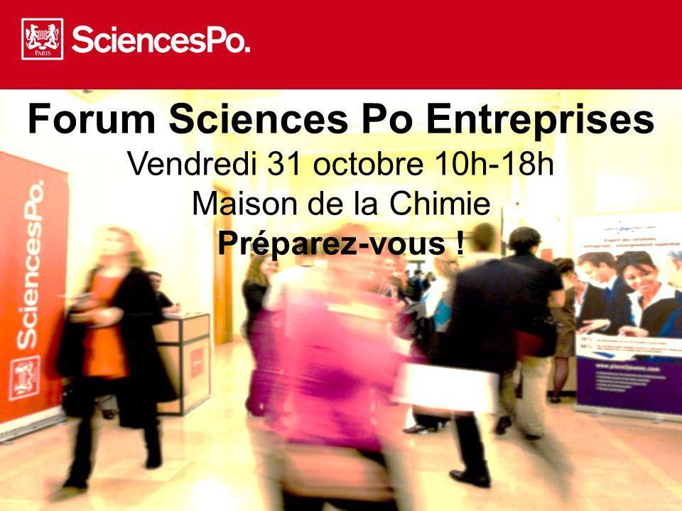 Forum Sciences Po Entreprises Vendredi 31 octobre 10h-18h Maison de la Chimie Préparez-vous !