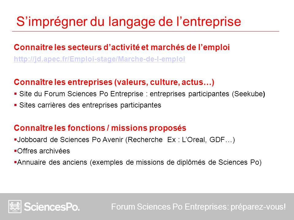 Forum Sciences Po Entreprises: préparez-vous! S'imprégner du langage de l'entreprise Connaitre les secteurs d'activité et marchés de l'emploi http://j