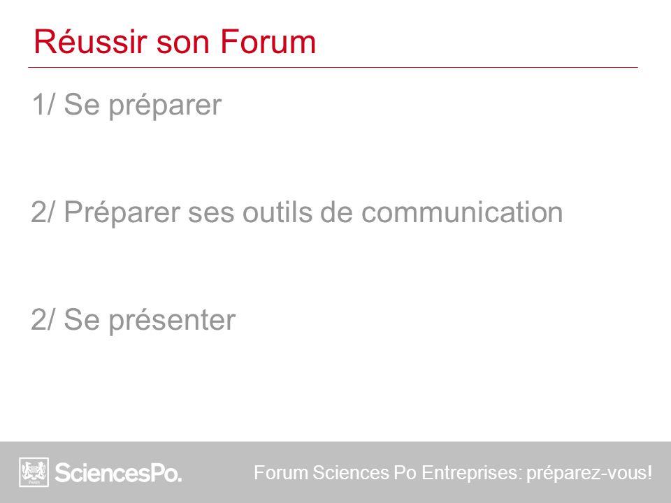Réussir son Forum 1/ Se préparer 2/ Préparer ses outils de communication 2/ Se présenter Forum Sciences Po Entreprises: préparez-vous!