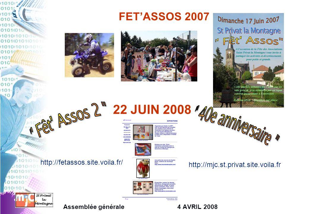 FET'ASSOS 2007 Assemblée générale4 AVRIL 2008 22 JUIN 2008 http://fetassos.site.voila.fr/ http://mjc.st.privat.site.voila.fr