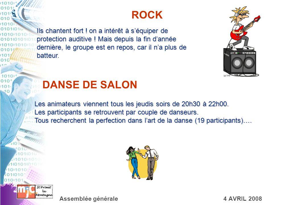 Assemblée générale4 AVRIL 2008 ROCK Ils chantent fort ! on a intérêt à s'équiper de protection auditive ! Mais depuis la fin d'année dernière, le grou