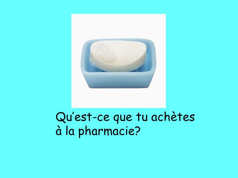 Qu'est-ce que tu achètes à la pharmacie?