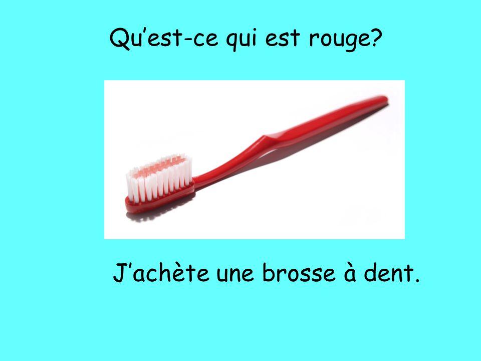Qu'est-ce qui est rouge? J'achète une brosse à dent.