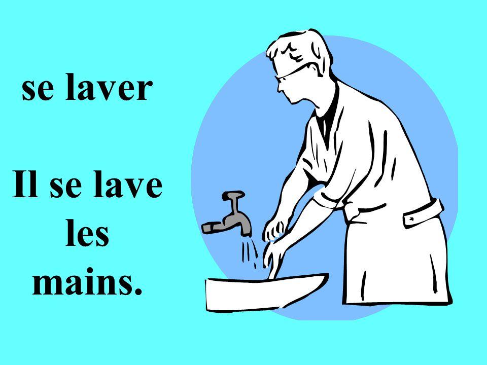se laver Il se lave les mains.