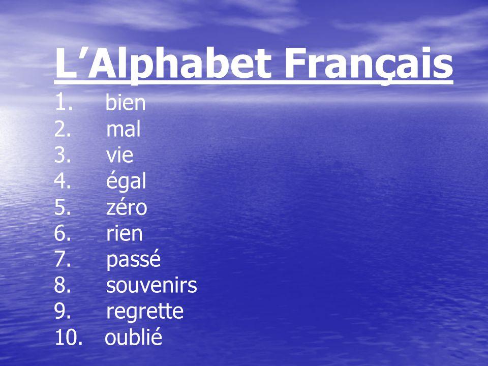 L'Alphabet Français 1. bien 2. mal 3. vie 4. égal 5. zéro 6. rien 7. passé 8. souvenirs 9. regrette 10. oublié