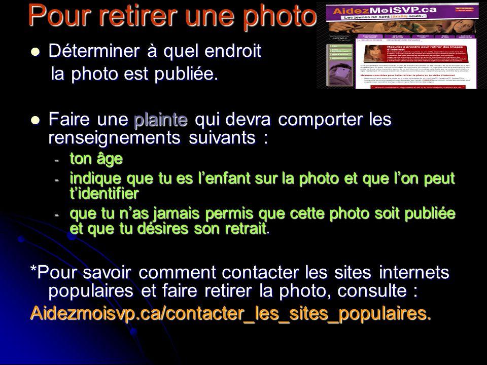 Pour retirer une photo Déterminer à quel endroit Déterminer à quel endroit la photo est publiée. la photo est publiée. Faire une plainte qui devra com