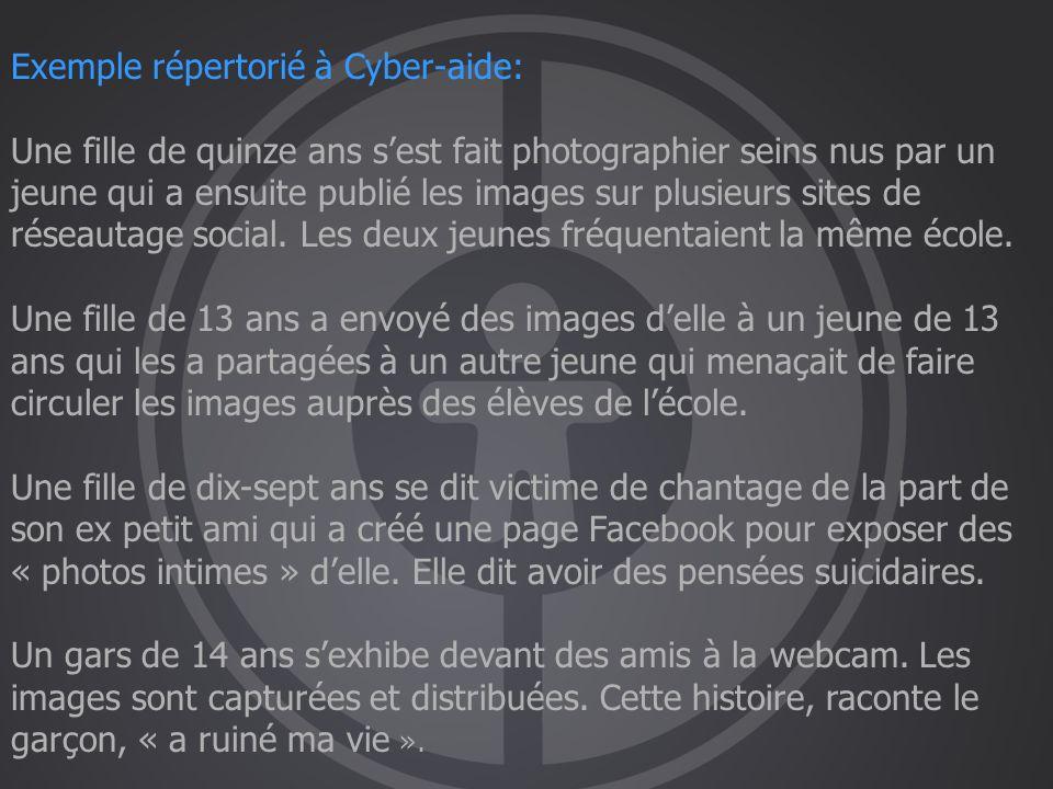 Exemple répertorié à Cyber-aide: Une fille de quinze ans s'est fait photographier seins nus par un jeune qui a ensuite publié les images sur plusieurs