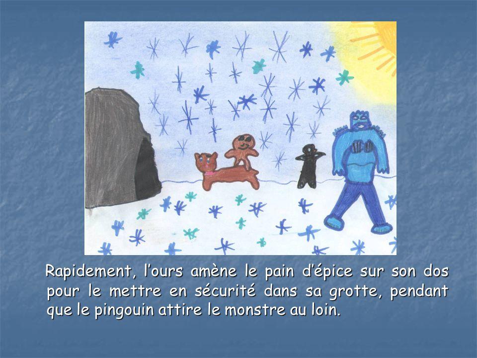 Rapidement, l'ours amène le pain d'épice sur son dos pour le mettre en sécurité dans sa grotte, pendant que le pingouin attire le monstre au loin.