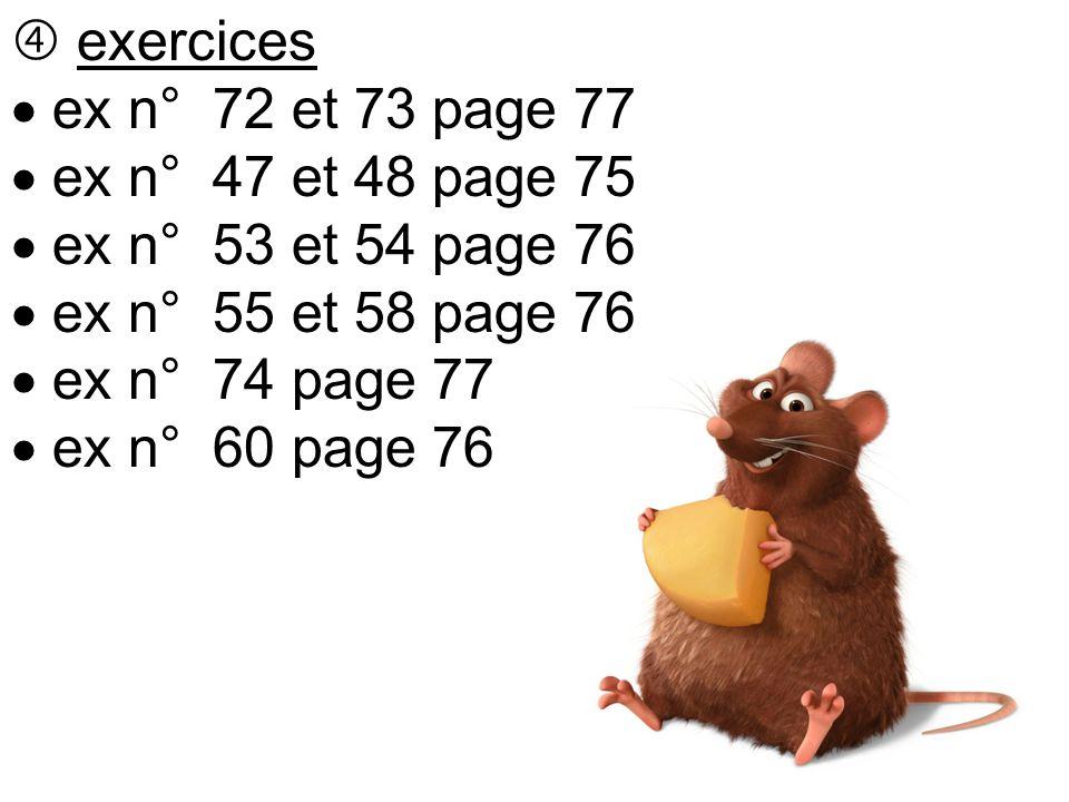  exercices  ex n° 72 et 73 page 77  ex n° 47 et 48 page 75  ex n° 53 et 54 page 76  ex n° 55 et 58 page 76  ex n° 74 page 77  ex n° 60 page 76