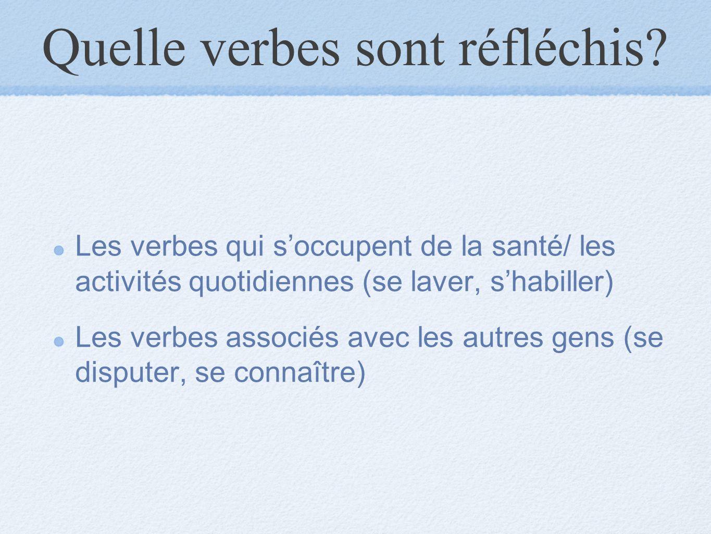 Quelle verbes sont réfléchis? Les verbes qui s'occupent de la santé/ les activités quotidiennes (se laver, s'habiller) Les verbes associés avec les au
