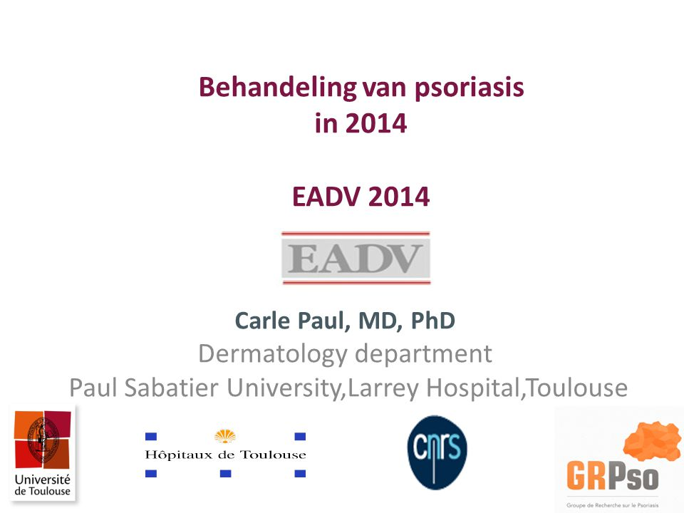 Carle Paul, MD, PhD Dermatology department Paul Sabatier University,Larrey Hospital,Toulouse Behandeling van psoriasis in 2014 EADV 2014