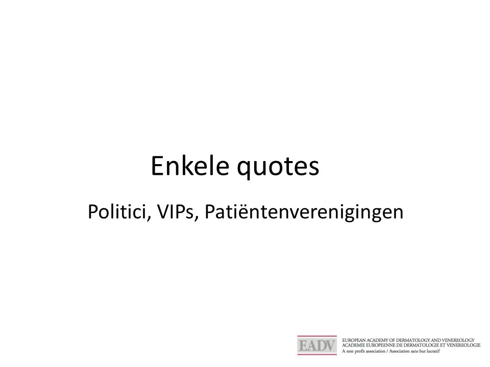Enkele quotes Politici, VIPs, Patiëntenverenigingen