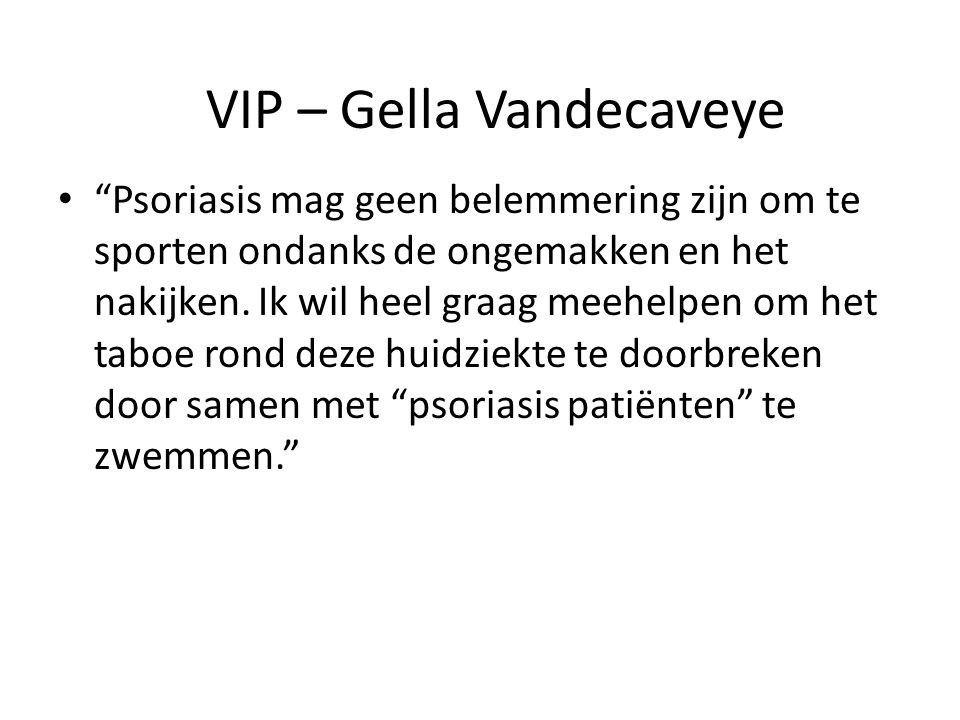 """VIP – Gella Vandecaveye """"Psoriasis mag geen belemmering zijn om te sporten ondanks de ongemakken en het nakijken. Ik wil heel graag meehelpen om het t"""