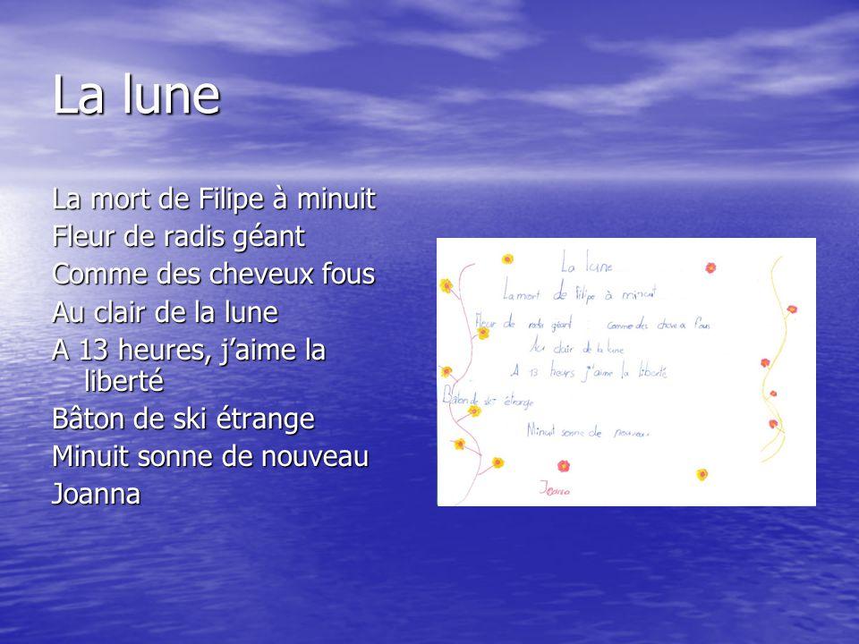 La lune La mort de Filipe à minuit Fleur de radis géant Comme des cheveux fous Au clair de la lune A 13 heures, j'aime la liberté Bâton de ski étrange