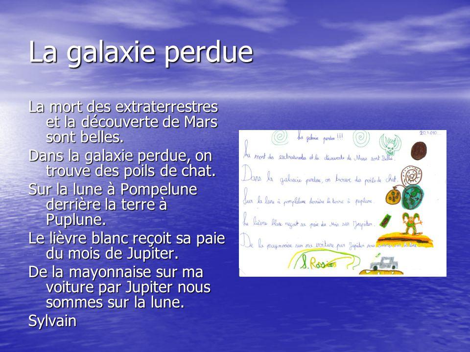 La galaxie perdue La mort des extraterrestres et la découverte de Mars sont belles. Dans la galaxie perdue, on trouve des poils de chat. Sur la lune à