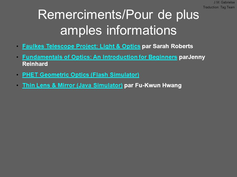 J.M. Gabrielse Traduction: Tag Team Remerciments/Pour de plus amples informations Faulkes Telescope Project: Light & Optics par Sarah RobertsFaulkes T