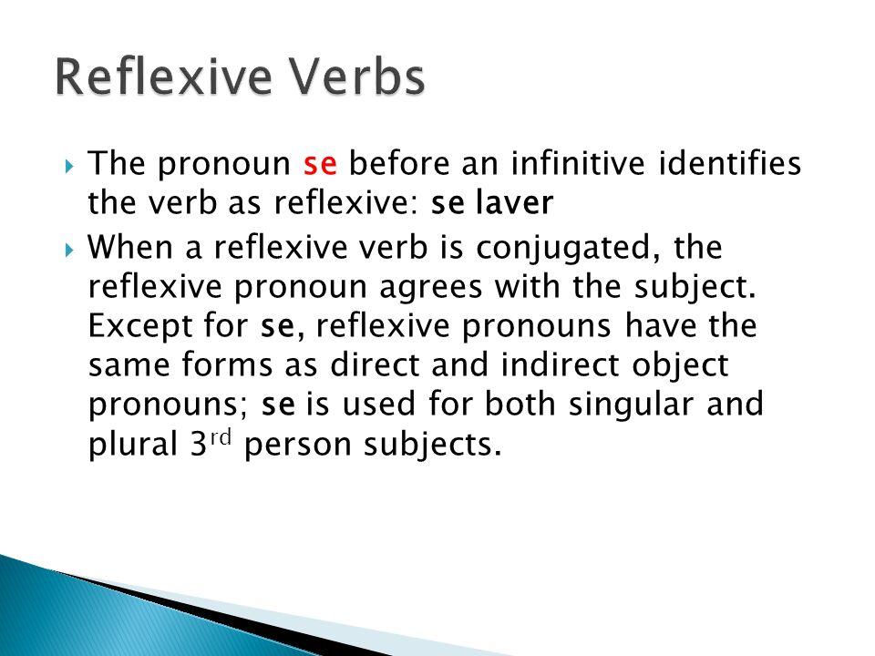  The pronoun se before an infinitive identifies the verb as reflexive: se laver  When a reflexive verb is conjugated, the reflexive pronoun agrees w