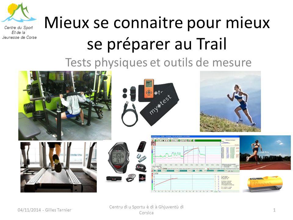 Mieux se connaitre pour mieux se préparer au Trail Tests physiques et outils de mesure Centre du Sport Et de la Jeunesse de Corse 1 Centru di u Sportu