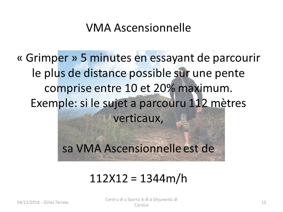 VMA Ascensionnelle « Grimper » 5 minutes en essayant de parcourir le plus de distance possible sur une pente comprise entre 10 et 20% maximum.